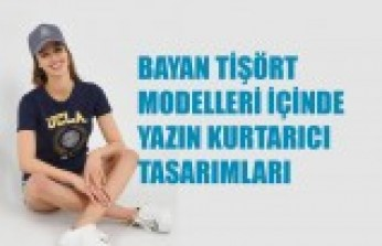 Bayan Tişört Modelleri İçinde Yazın Kurtarıcı Tasarımları