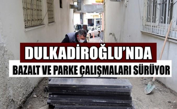 Dulkadiroğlu'nda Bazalt ve Parke Çalışmaları Sürüyor