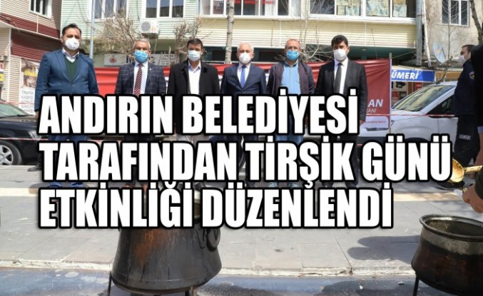 Andırın Belediyesi Tarafından Tirşik Günü Etkinliği Düzenlendi