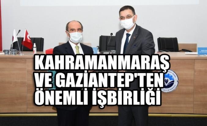 Kahramanmaraş ve Gaziantep'ten Önemli İşbirliği
