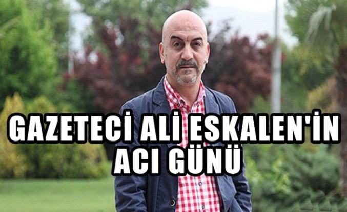 Gazeteci Ali Eskalen'in Acı Günü