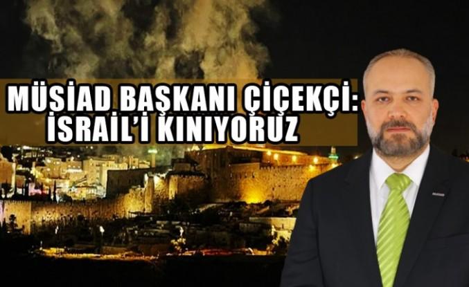 MÜSİAD Başkanı Serdar Salih Çiçekçi: İsrail'i Kınıyoruz