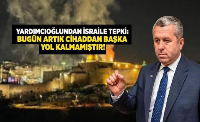 Yardımcıoğlu: Bugün Filistin'e ve Gazze'ye Çıkartma Yapılsın!