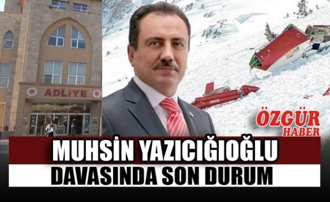 Muhsin Yazıcığıoğlu Davasında Son Durum