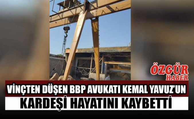 Vinçten Düşen BBP Avukatı Kemal Yavuz'un Kardeşi Hayatını Kaybetti