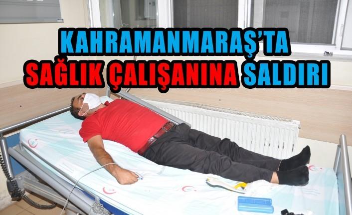 Kahramanmaraş'ta Sağlık Çalışanına Saldırı