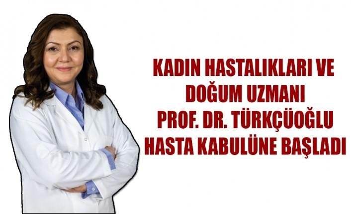 Kadın Hastalıkları ve Doğum Uzmanı Prof. Dr. Türkçüoğlu Hasta Kabulüne Başladı