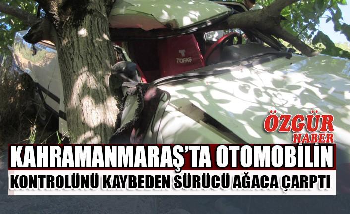 Kahramanmaraş'ta Otomobilin Kontrolünü Kaybeden Sürücü Ağaca Çarptı