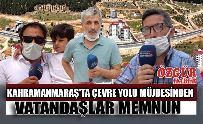 Kahramanmaraş'ta Çevre Yolu Müjdesinden Vatandaşlar Memnun