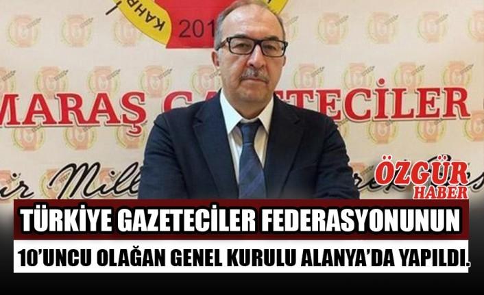 Türkiye Gazeteciler Federasyonunun 10'uncu Olağan Genel Kurulu Alanya'da Yapıldı.